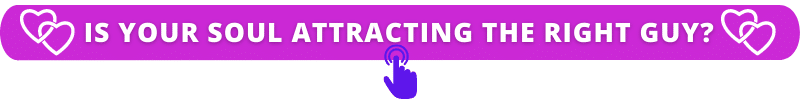 purple button asking if your soul is attracting the right guy - click here for soul reading